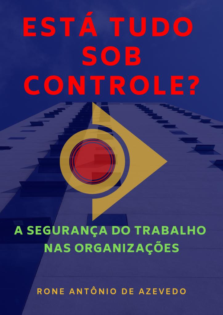 Livro Está Tudo sob Controle? A Segurança do Trabalho nas Organizações (AZEVEDO, 2019)